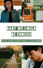 baby we could be enough (i'll make this feel like home)   by sweetscreature
