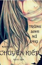 [MẠT THẾ] TRỌNG SINH NỮ PHỤ ĐƯỢC CHUYỂN KIẾP by Kuyn_Qan