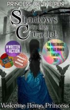 Shadows in the Citadel [Book 1] by Princess-of-the-Pen