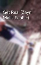 Get Real (Zayn Malik FanFic) by right_ter