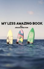 My Less Amazing Book  by Jurasicdirection