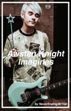 Awsten Knight Imagines by NeverEndingWr1ter