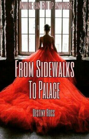 From Sidewalks to Palace by destinyross21