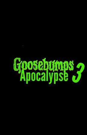 Goosebumps 3: Apocalypse  by MariahsMonsters