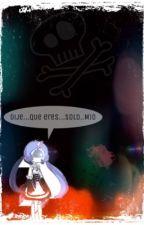 •Dije...que eres...solo MIO•  (fanfhs) LxBB [LoonXBonBon] by La_Persona_X