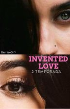 Invented Love•2 Temporada  by Eternize5H1