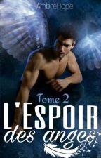 L'espoir des anges : Tome 2 (En pause) by AmbreHope