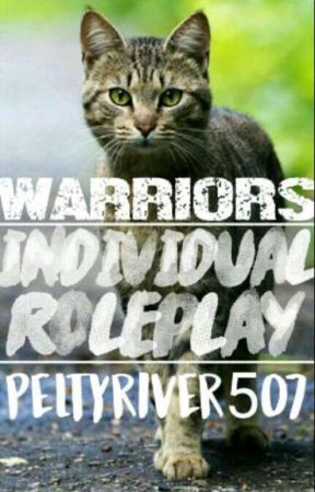 == Individual Warriors Rp == by Peltyriver507