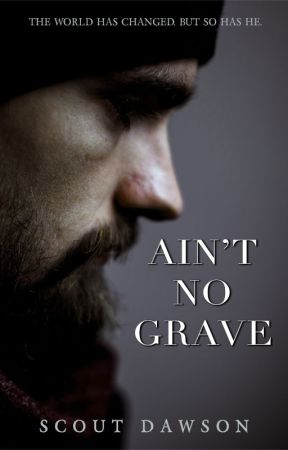 Ain't No Grave by scoutdawson