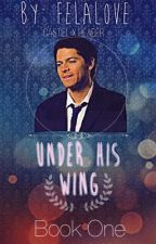 Under His Wing ☆Castiel X Reader☆ (Book One) by FELAlove