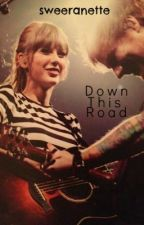 Down This Road (A Sweeran FanFiction) by sweeranette