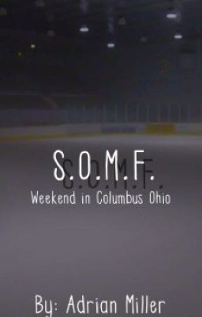 S.O.M.F. (Weekend in Columbus Ohio) by _i_love_fanfics_
