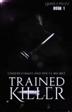 Rosesblood - Trained Killer ( Book One ) 「EDITING」 by LAmigoNizz