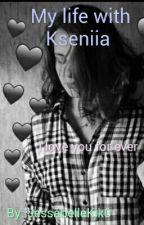 my Life with Kseniia  by HayFleep