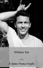 Without You (James Franco Fanfiction) by thefrancofics