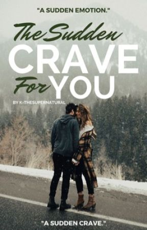 The Sudden Crave For You by K-TheSupernatural