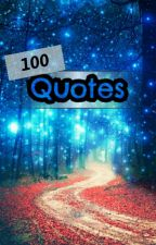 100 Quotes by Destiny3294