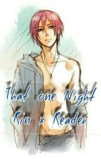 That One Night || Rin x reader lemon by KasiaTer9