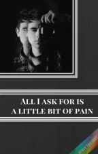 All I ask for is a little bit of pain by NaggiS