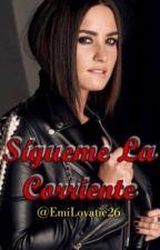 Sígueme La Corriente (Demi y Tu)[ADAPTADA] By: #EmiLovatic by EmiLovatic26