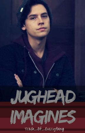 Jughead x reader || Imagines - It's (not) okay -real chapter- - Wattpad