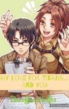 A Levihan Story: My love for titans... and you by BanoffeeWolf12