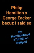 Philip Hamilton x George Eacker becuz I said so by HamiltonNeedsToChill