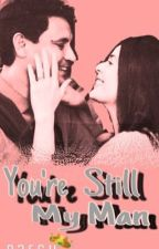 YOU'RE STILL MY MAN (MTT sequel) -CharDawn- ✔️ by patchscrown