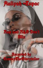 Rap and R&B Don't Mix (Tupac and Aaliyah Love Story) by AuggieBear143