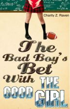 The Bad Boy's Bet With The Good Girl by Charity_Z_Raven