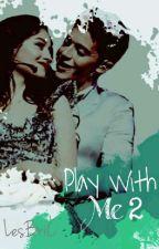 """play Wiht Me 2 """"¿Renacera el amor?"""" by LesBriC"""