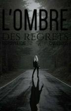 L'ombre des regrets (En Cours De Réécriture) by Nicepurplecat