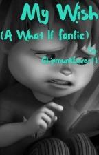 My Wish (A What If Fanfic) by ChipmunkLover11