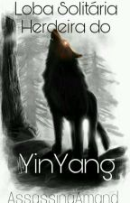 Loba Solitária- Herdeira do YinYang by AssassinaAmand