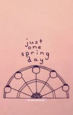 Just One Spring Day || KTH Fanfic♡ by ccherryblossom