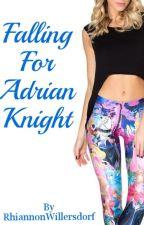 Falling For Adrian Knight by RhiannonWillersdorf