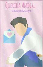 Querida Amiga [LUMON] by CupidKatty2