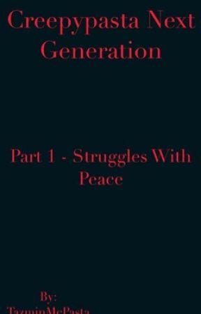 Creepypasta Next Generation Part 1 - Struggles With Peace (Incomplete)  by TazminMcPasta
