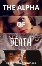 The Alpha of Death | 1 | #wattys2017 by katelynhastings681