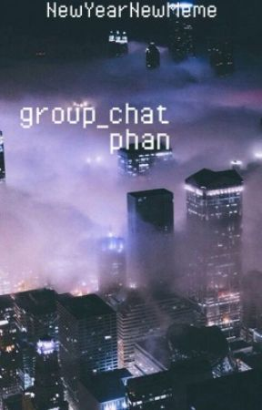 group_chat → phan by NewYearNewMeme