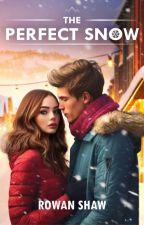 The Perfect Snow   | Wattpad Featured Story! by RowanShaw