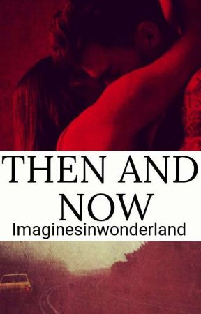 Then And Now by imaginesinwonderland