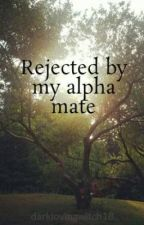 Rejected by my alpha mate by lightlovingwitch18