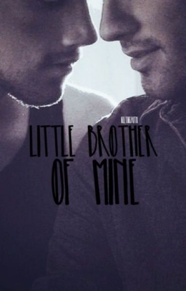 Little Brother Of Mine [BoyxBoy] [Incest]