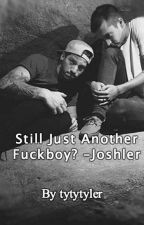 Still just a fuckboy? - Joshler by tytytylerwtf