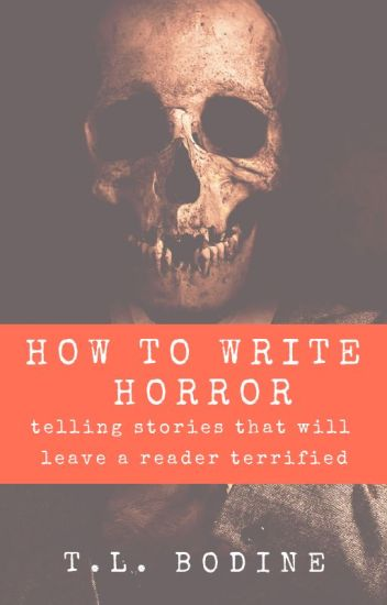 How to Write Horror: Telling Stories That Will Leave a Reader Terrified