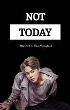 NOT TODAY || Park Jimin (FF NC)  by reomromhan96