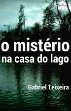 O MISTÉRIO NA CASA DO LAGO by gabriel_ta