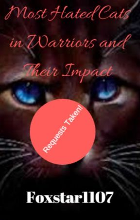 Most Hated Cats In Warriors and Their Impact by Foxstar1107