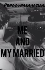 Me and My Married by penggunarahasiaaa